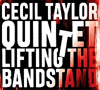 TAYLOR, Cecil Quintet: Lifting the Bandstand