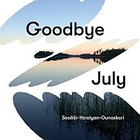 SOOÄÄR / YARALYAN / OUNASKARI: Goodbye July